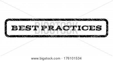 Best Practices watermark stamp. Text tag inside rounded rectangle with grunge design style. Rubber seal stamp with unclean texture. Vector black ink imprint on a white background.