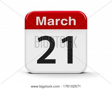 Calendar web button - The Twenty First of March - World Poetry Day International Day of Puppetry International Day for the Elimination of Racial Discrimination World Down Syndrome Day and International Day of Forests three-dimensional rendering