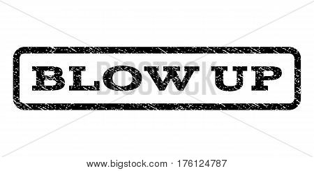 Blow Up watermark stamp. Text caption inside rounded rectangle frame with grunge design style. Rubber seal stamp with scratched texture. Vector black ink imprint on a white background.