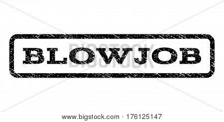Blowjob watermark stamp. Text tag inside rounded rectangle frame with grunge design style. Rubber seal stamp with scratched texture. Vector black ink imprint on a white background.