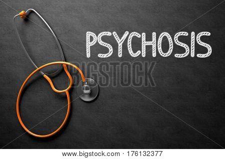 Black Chalkboard with Psychosis - Medical Concept. Medical Concept: Psychosis Handwritten on Black Chalkboard. 3D Rendering.
