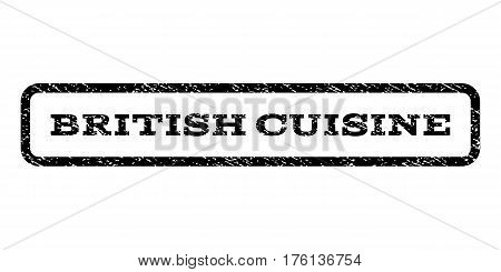 British Cuisine watermark stamp. Text caption inside rounded rectangle with grunge design style. Rubber seal stamp with dust texture. Vector black ink imprint on a white background.