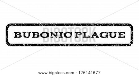 Bubonic Plague watermark stamp. Text tag inside rounded rectangle with grunge design style. Rubber seal stamp with dust texture. Vector black ink imprint on a white background.