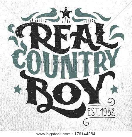 Real country boy. T-shirt poster hand-lettering grunge design isolated on white background