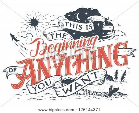 This is the beginning of anything you want. Hand lettering motivational quote with grunge drawing for your inspiration and startup companies isolated on white background