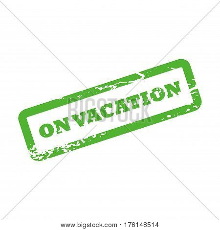 The inscription On Vacation in frame. Rough stamp effect. Vector illustration on white background. Green stamp for summer holiday