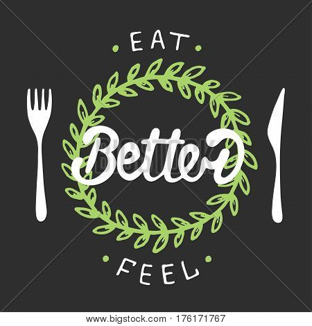 Vector card with hand drawn typography design element for greeting cards posters and print. Eat better feel better with green wreath. Handwritten lettering. Modern brush calligraphy.