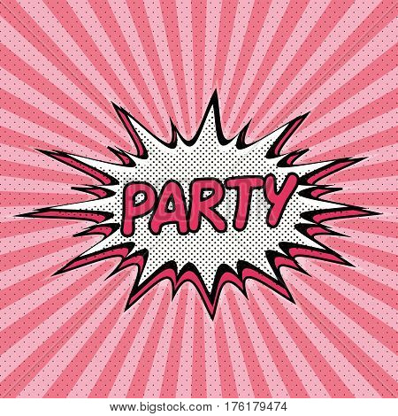 Declaration of Party pop art, Comic Speech Bubble. Party cartoon explosion. Falling in Party. Vector