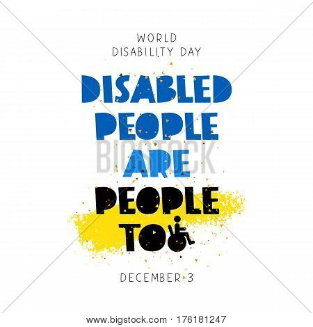 Disabled people are people too. World Disability Day. Lettering. Vector illustration on a white background with a yellow ink stroke. Concept cards. Elements for design.