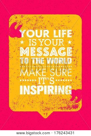 Your Life Is Your Message To The World. Make Sure Its Inspiring. Inspiring Creative Motivation Quote. Vector Typography Banner Design Concept