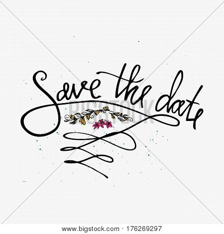 Save the date card with flowers. Hand drawn brush calligraphy. Modern lettering background. Isolated on white background. Save The Date wedding invitation label