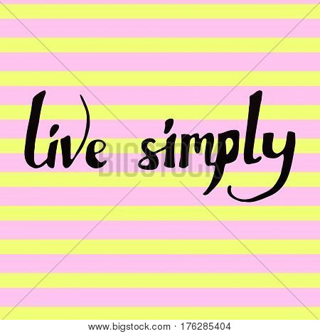 'Live simply' handwritten VECTOR inspirational saying on striped background