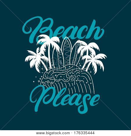 Beach please hand written lettering with palms, waves, surfboards. Apparel design. Isolated on background. Vetor illustration.
