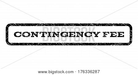 Contingency Fee watermark stamp. Text tag inside rounded rectangle with grunge design style. Rubber seal stamp with scratched texture. Vector black ink imprint on a white background.