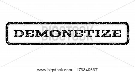 Demonetize watermark stamp. Text tag inside rounded rectangle with grunge design style. Rubber seal stamp with dust texture. Vector black ink imprint on a white background.