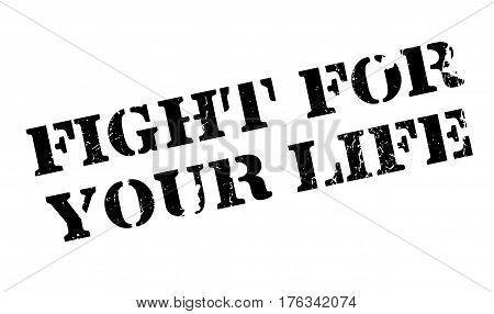 Fight For Your Life rubber stamp. Grunge design with dust scratches. Effects can be easily removed for a clean, crisp look. Color is easily changed.