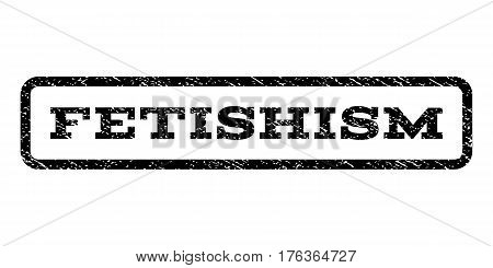 Fetishism watermark stamp. Text tag inside rounded rectangle with grunge design style. Rubber seal stamp with dust texture. Vector black ink imprint on a white background.