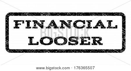 Financial Looser watermark stamp. Text caption inside rounded rectangle frame with grunge design style. Rubber seal stamp with dust texture. Vector black ink imprint on a white background.