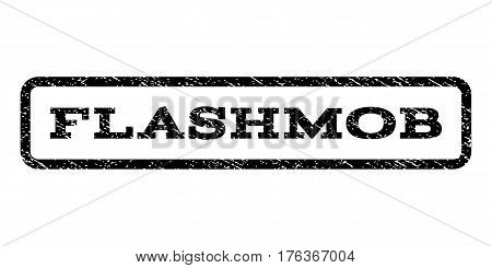 Flashmob watermark stamp. Text caption inside rounded rectangle frame with grunge design style. Rubber seal stamp with dust texture. Vector black ink imprint on a white background.