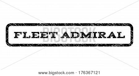 Fleet Admiral watermark stamp. Text tag inside rounded rectangle frame with grunge design style. Rubber seal stamp with unclean texture. Vector black ink imprint on a white background.