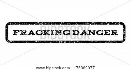 Fracking Danger watermark stamp. Text tag inside rounded rectangle with grunge design style. Rubber seal stamp with unclean texture. Vector black ink imprint on a white background.