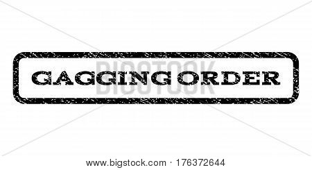 Gagging Order watermark stamp. Text tag inside rounded rectangle with grunge design style. Rubber seal stamp with scratched texture. Vector black ink imprint on a white background.