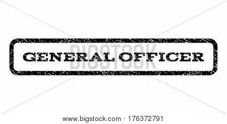 General Officer watermark stamp. Text caption inside rounded rectangle with grunge design style. Rubber seal stamp with dust texture. Vector black ink imprint on a white background.