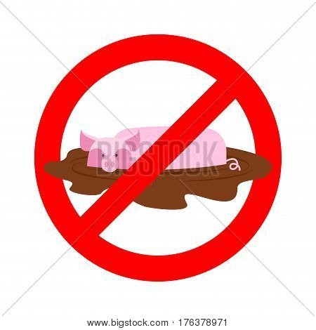 Stop Pig. Ban Wallow In Mud. It Is Forbidden To Be Dirty