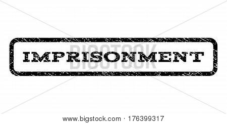 Imprisonment watermark stamp. Text tag inside rounded rectangle frame with grunge design style. Rubber seal stamp with dust texture. Vector black ink imprint on a white background.