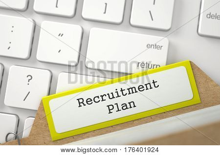Recruitment Plan Concept. Word on Yellow Folder Register of Card Index. Closeup View. Blurred Illustration. 3D Rendering.