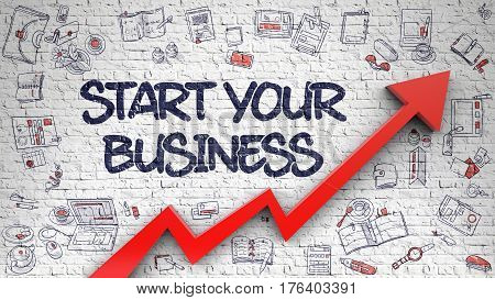 Start Your Business Drawn on White Brick Wall. Illustration with Hand Drawn Icons. White Brickwall with Start Your Business Inscription and Red Arrow. Enhancement Concept.