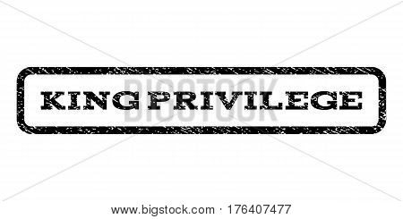 King Privilege watermark stamp. Text caption inside rounded rectangle frame with grunge design style. Rubber seal stamp with dust texture. Vector black ink imprint on a white background.
