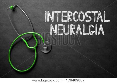 Medical Concept: Black Chalkboard with Intercostal Neuralgia. Medical Concept: Intercostal Neuralgia - Medical Concept on Black Chalkboard. 3D Rendering.