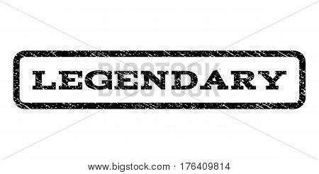 Legendary watermark stamp. Text tag inside rounded rectangle frame with grunge design style. Rubber seal stamp with dirty texture. Vector black ink imprint on a white background.