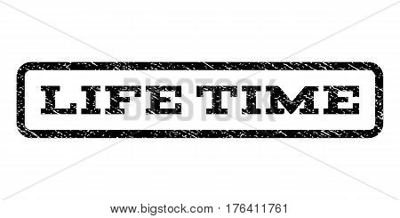 Life Time watermark stamp. Text caption inside rounded rectangle frame with grunge design style. Rubber seal stamp with scratched texture. Vector black ink imprint on a white background.