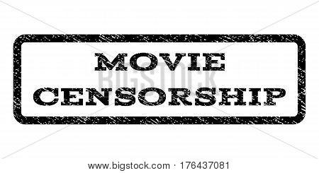 Movie Censorship watermark stamp. Text caption inside rounded rectangle with grunge design style. Rubber seal stamp with dust texture. Vector black ink imprint on a white background.