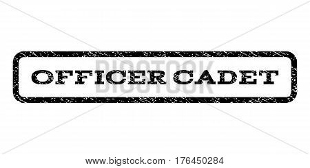 Officer Cadet watermark stamp. Text caption inside rounded rectangle with grunge design style. Rubber seal stamp with unclean texture. Vector black ink imprint on a white background.