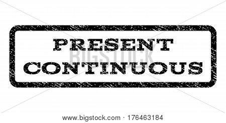 Present Continuous watermark stamp. Text tag inside rounded rectangle with grunge design style. Rubber seal stamp with unclean texture. Vector black ink imprint on a white background.