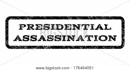 Presidential Assassination watermark stamp. Text tag inside rounded rectangle frame with grunge design style. Rubber seal stamp with scratched texture. Vector black ink imprint on a white background.