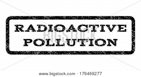 Radioactive Pollution watermark stamp. Text caption inside rounded rectangle with grunge design style. Rubber seal stamp with unclean texture. Vector black ink imprint on a white background.