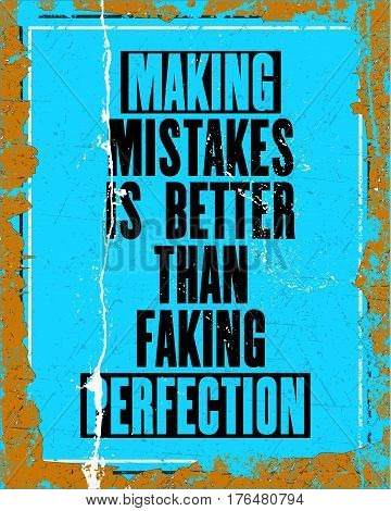 Inspiring motivation quote with text making mistakes is better than faking perfection. Vector typography poster design concept. Distressed old metal sign texture.