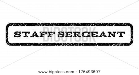 Staff Sergeant watermark stamp. Text caption inside rounded rectangle with grunge design style. Rubber seal stamp with unclean texture. Vector black ink imprint on a white background.