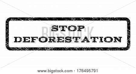 Stop Deforestation watermark stamp. Text caption inside rounded rectangle frame with grunge design style. Rubber seal stamp with unclean texture. Vector black ink imprint on a white background.