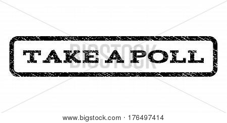 Take a Poll watermark stamp. Text caption inside rounded rectangle with grunge design style. Rubber seal stamp with dust texture. Vector black ink imprint on a white background.