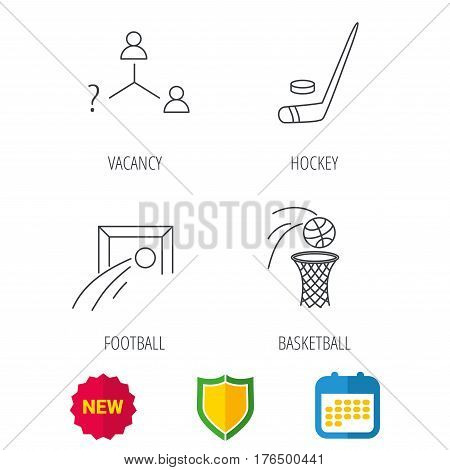 Football, ice hockey and basketball icons. Vacancy linear sign. Shield protection, calendar and new tag web icons. Vector