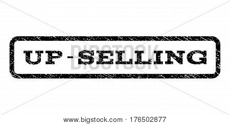 Up-Selling watermark stamp. Text tag inside rounded rectangle with grunge design style. Rubber seal stamp with unclean texture. Vector black ink imprint on a white background.
