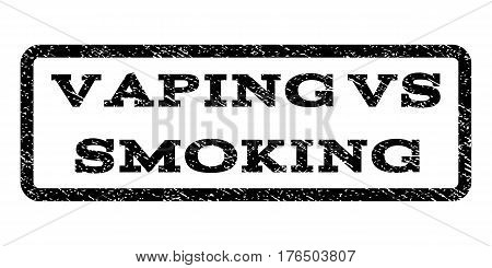 Vaping Vs Smoking watermark stamp. Text caption inside rounded rectangle with grunge design style. Rubber seal stamp with dirty texture. Vector black ink imprint on a white background.