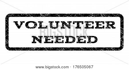 Volunteer Needed watermark stamp. Text tag inside rounded rectangle with grunge design style. Rubber seal stamp with dirty texture. Vector black ink imprint on a white background.