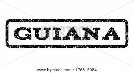Guiana watermark stamp. Text tag inside rounded rectangle with grunge design style. Rubber seal stamp with dirty texture. Vector black ink imprint on a white background.