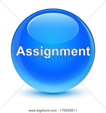 Assignment Glassy Cyan Blue Round Button